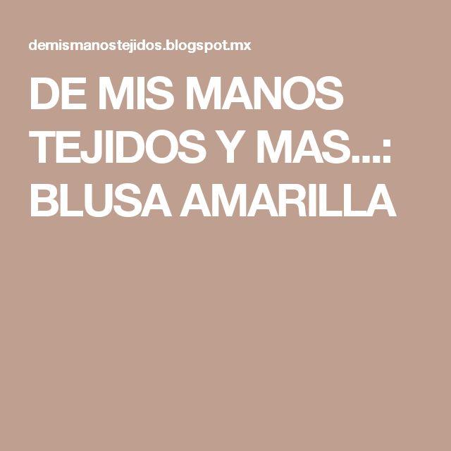 DE  MIS  MANOS  TEJIDOS  Y  MAS...: BLUSA AMARILLA