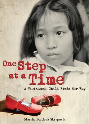 One Step at a Time: A Vietnamese Child Finds Her Way by Marsha Forchuk Skrypuch 2014 WINNER