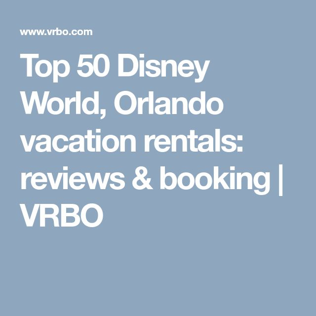 Top 50 Disney World, Orlando Vacation Rentals: Reviews