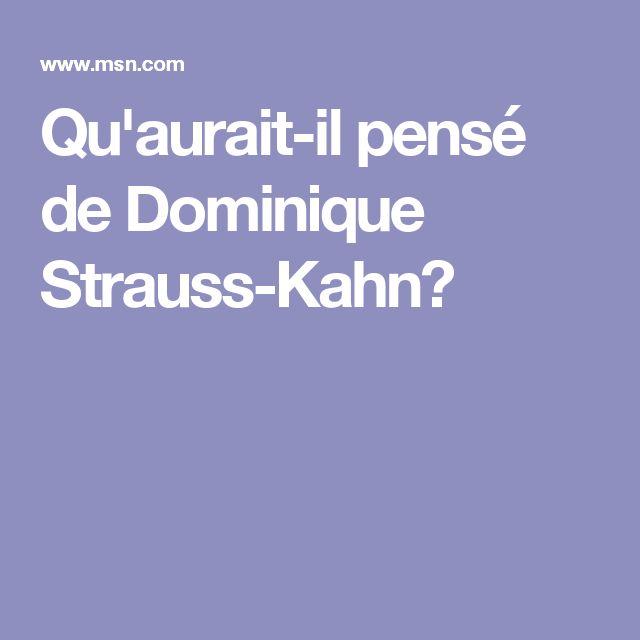 Qu'aurait-il pensé de Dominique Strauss-Kahn?