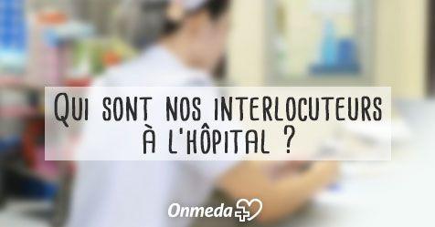 Plusieurs équipes composent le service hospitalier et chacun de vos interlocuteurs a un rôle défini et complémentaire.