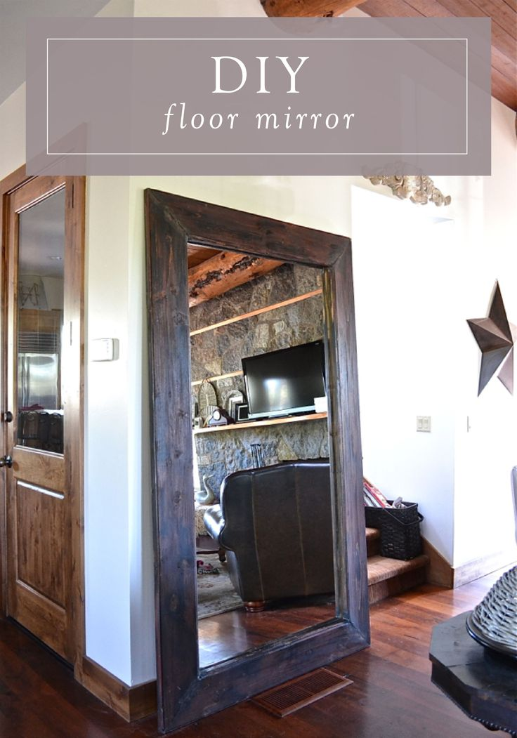 Add a DIY floor mirror to your family room to open up your space and make the ceiling seem taller. Create your own rustic mirror for a custom look that will add a vintage feel.