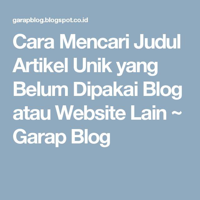 Cara Mencari Judul Artikel Unik yang Belum Dipakai Blog atau Website Lain ~ Garap Blog