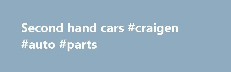 Second hand cars #craigen #auto #parts http://france.remmont.com/second-hand-cars-craigen-auto-parts/  #2nd hand cars # Popular Second Hand Cars * Used Cars submitted by sellers are not verified hence used car buyers are adviced to check the documents and second hand car throughly before making the purchase. Used Car Review In India,nearly 1.75 million cars are being manufactured and sold annually.The amount of used cars sale in India is also the same 1.75 million.The two main organised…