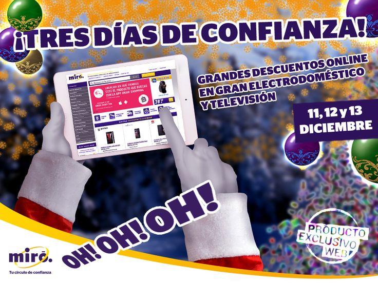 Llegan TRES DÍAS DE CONFIANZA a miro.es.  ¡¡¡Desde YA y hasta el domingo incluido: LOS MEJORES PRECIOS EN GRAN ELECTRODOMÉSTICO Y TELEVISIÓN en productos con el sello exclusivo web!!! ¡¡¡Papa Noél ya se conecta con nosotros!!! #miro_tcdc