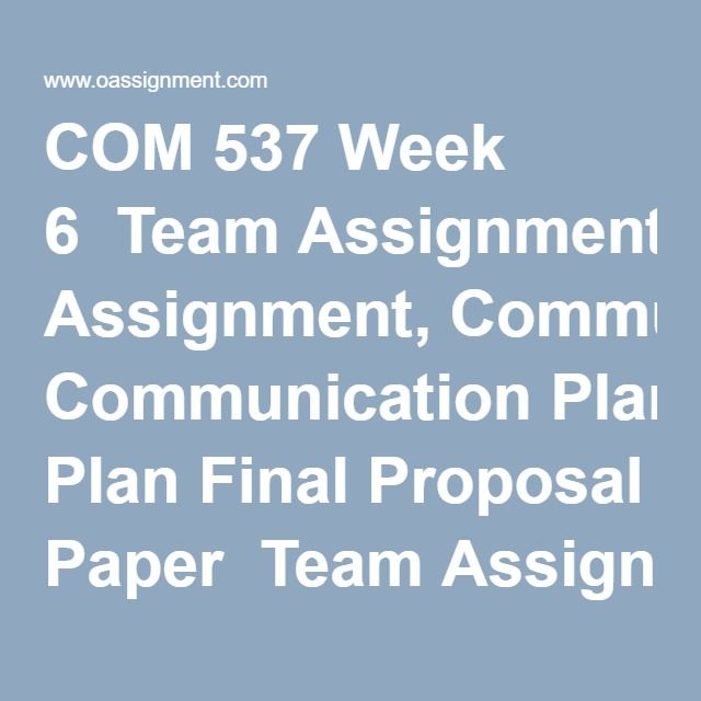 com 537 week 5 team assignment Learning team assignments  click the assignment files tab to submit your assignment com 537 week 5 internal and external persuasive communication.