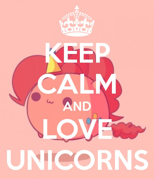 KEEP CALM AND LOVE UNICORNS