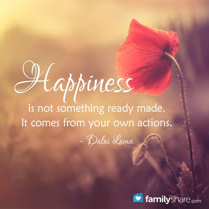 """""""Happiness is not something ready made. It comes from your own actions.""""  ― Dalai Lama"""