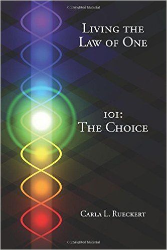 Living the Law of One 101: The Choice: Carla L. Rueckert: 9780945007210: Amazon.com: Books