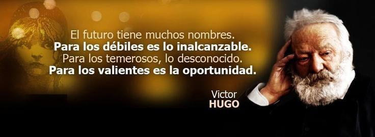 Sabias palabras de Victor Hugo publicadas por la página de Facebook de la Fundación UNAM https://www.facebook.com/pages/Fundaci%C3%B3n-UNAM/222655197767003