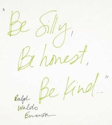 Be silly, Be honest, Be Kind - Ralph Waldo Emerson quote