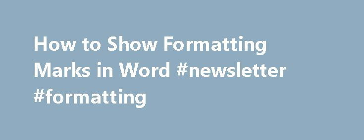 How to Show Formatting Marks in Word #newsletter #formatting http://indianapolis.remmont.com/how-to-show-formatting-marks-in-word-newsletter-formatting/  # How to Show Formatting Marks in Word If you have ever created a complex Word document, you ve probably run into those frustrating issues where you just can t seem to get a bullet point or paragraph of text aligned correctly or some text keeps breaking off onto another page when you need it to be on the same page. In order to fix these…