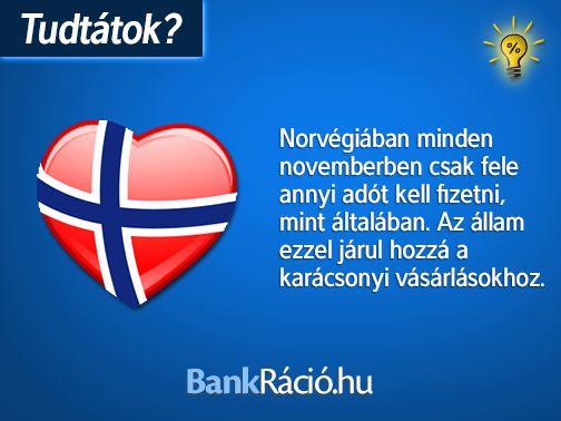 Norvégiában minden novemberben csak fele annyi adót kell fizetni, mint általában. Az állam ezzel járul hozzá a karácsonyi vásárlásokhoz. Forrás: http://mylittlenorway.com/2009/11/november-is-half-tax-month/