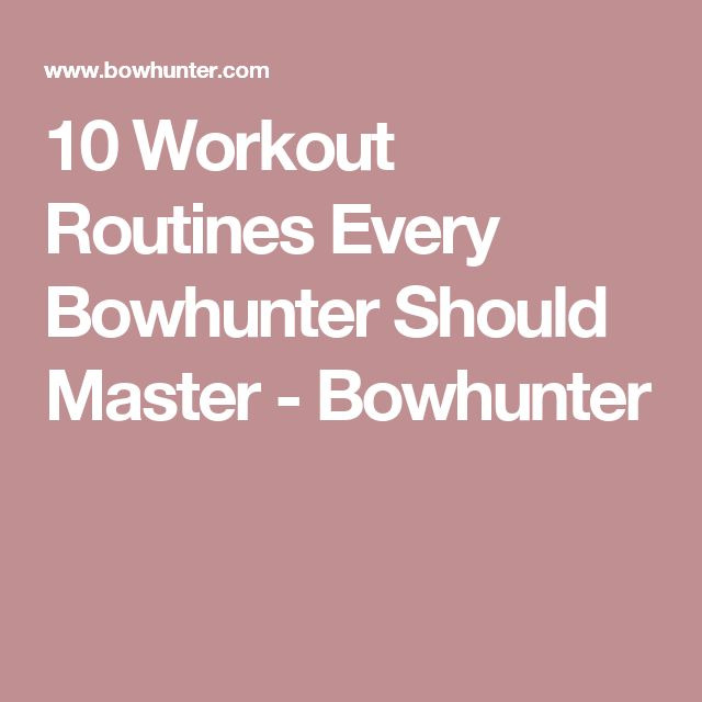 10 Workout Routines Every Bowhunter Should Master - Bowhunter