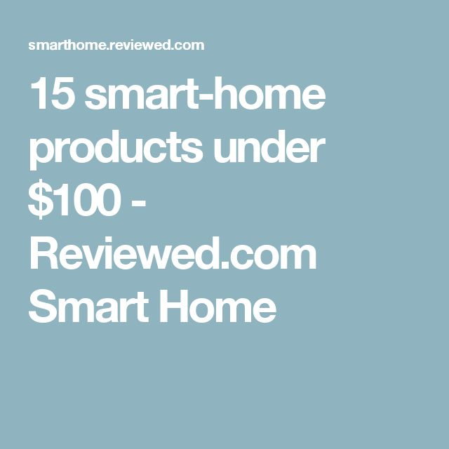 15 smart-home products under $100 - Reviewed.com Smart Home