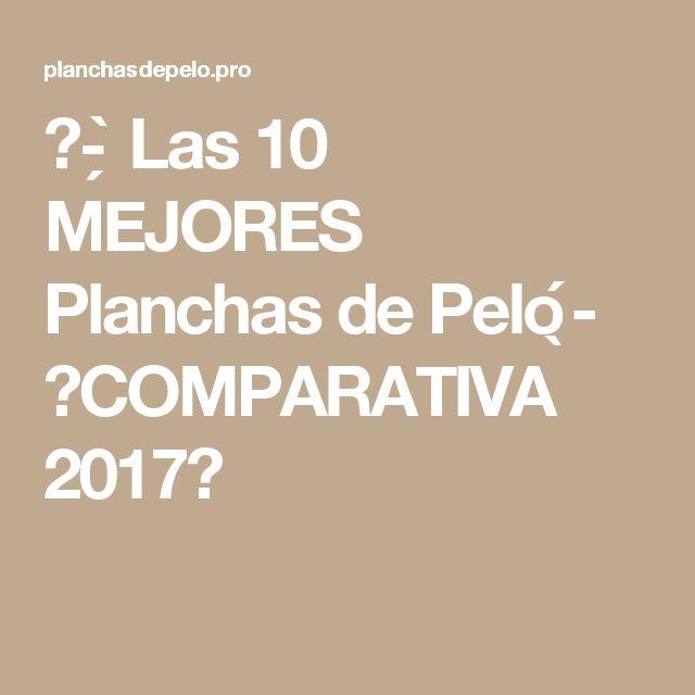 ᐅ- ̗̀ Las 10 MEJORES Planchas de Pelo ̖́- 【COMPARATIVA 2017】