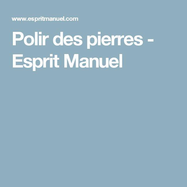 Polir des pierres - Esprit Manuel