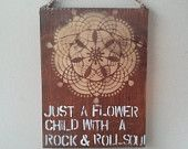 Just A Flower Child with a Rock & Roll Soul sign Hippie/boho/gypsy/anthropologie/urban outfitters/wholesale available
