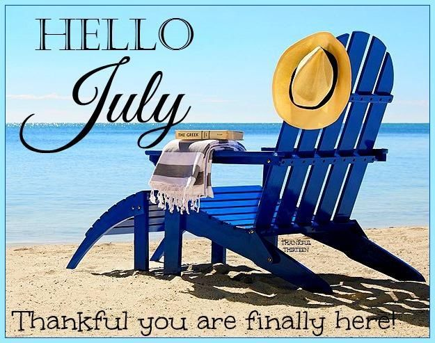"""Hello July!  Thankful you are finally here.      (""""Hello July month hello july quotes."""""""