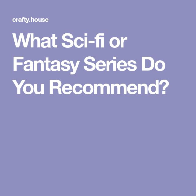 What Sci-fi or Fantasy Series Do You Recommend?