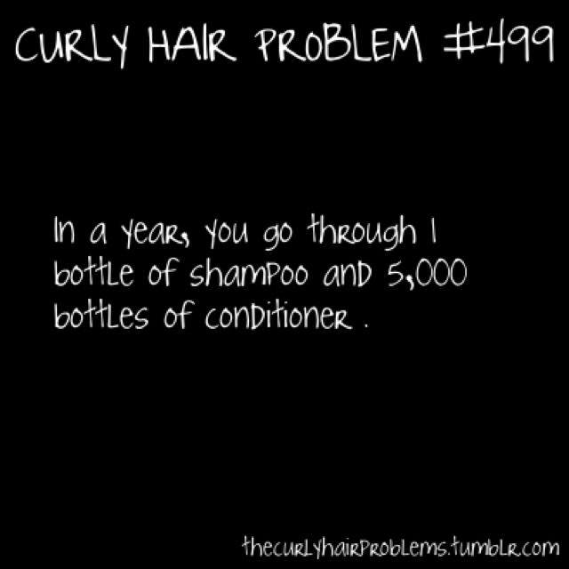 Soooooo true! I go through 2 bottles of conditioner for every one of shampoo!