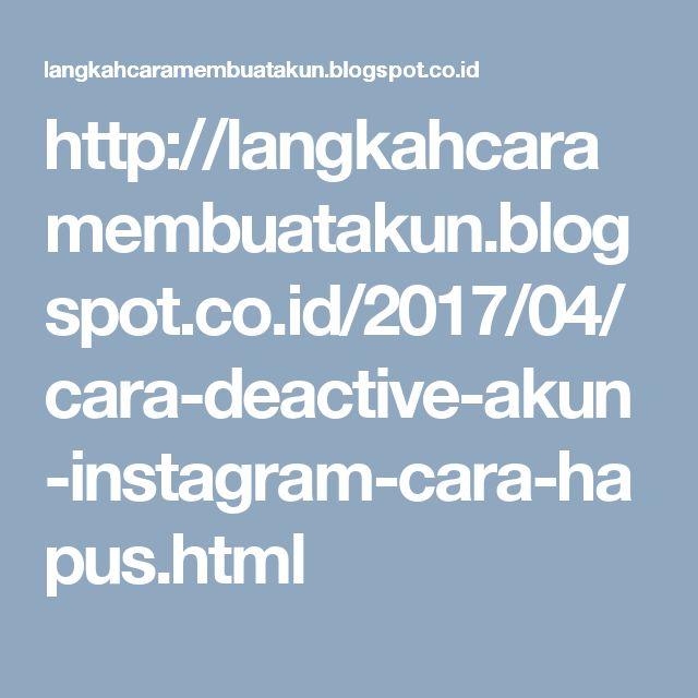 Http Langkahcaramembuatakun Blogspot Co Id 2017 04 Cara Deactive