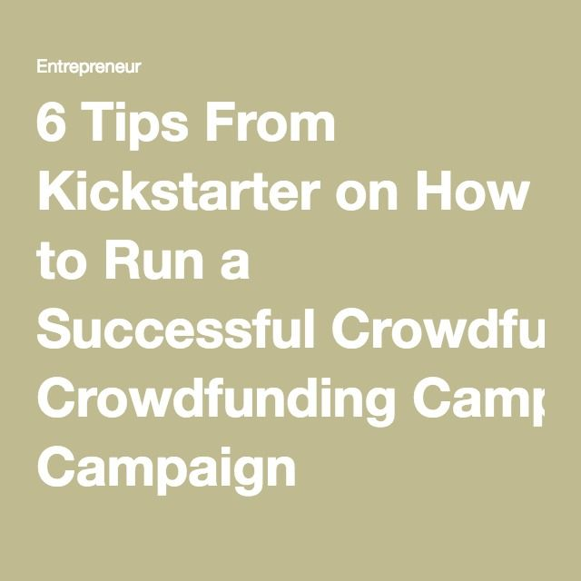 Here are 6 great tips on how to run a successful Kickstarter campaign.