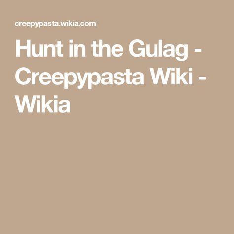 Hunt in the Gulag - Creepypasta Wiki - Wikia