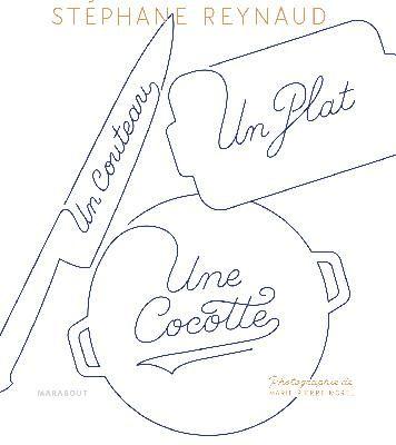 Un couteau un plat une cocotte : Le tour de cuisine en cocotte de l'entrée au dessert