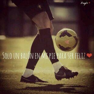 Fútbol - Solo un balón necesito siempre para ser feliz. ⚽
