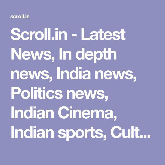 Scroll.in - Latest News, In depth news, India news, Politics news, Indian Cinema, Indian sports, Culture, Video News