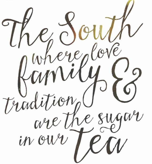 the south where love family and tradition are the sugar in our tea. proud to be southern!