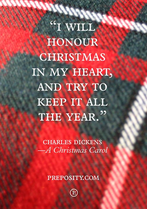 'I will honour Christmas in my heart and try to keep it all the year.' Charles Dickens