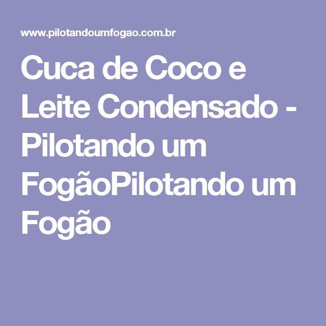 Cuca de Coco e Leite Condensado - Pilotando um FogãoPilotando um Fogão
