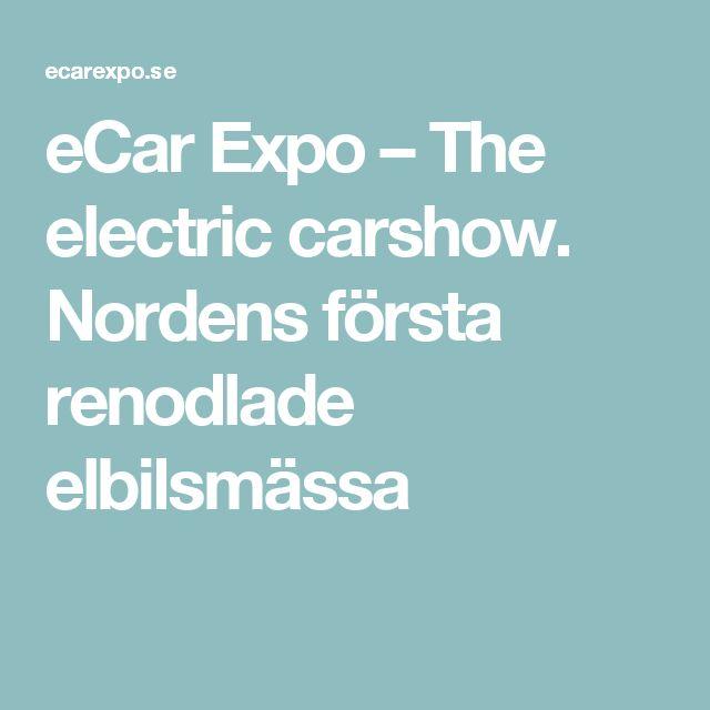 eCar Expo – The electric carshow. Nordens första renodlade elbilsmässa