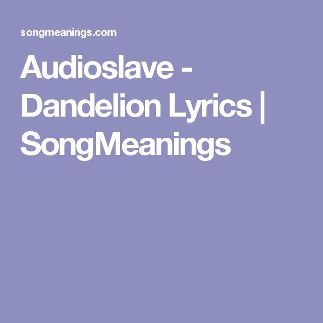Audioslave - Dandelion Lyrics   SongMeanings