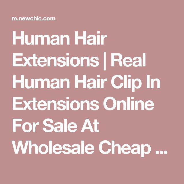 Human Hair Extensions | Real Human Hair Clip In Extensions Online For Sale At Wholesale Cheap Prices - NewChic Mobile