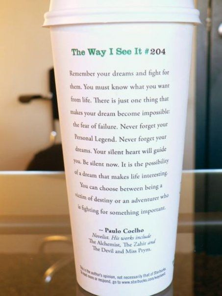 Paulo Coelho - quote from 'The Alchemist' p.s.. I miss these from Starbucks, wish they still did it!