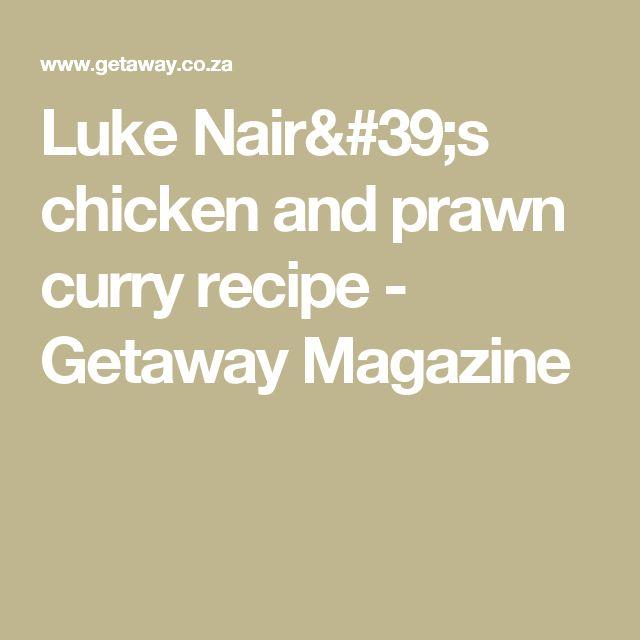Luke Nair's chicken and prawn curry recipe - Getaway Magazine