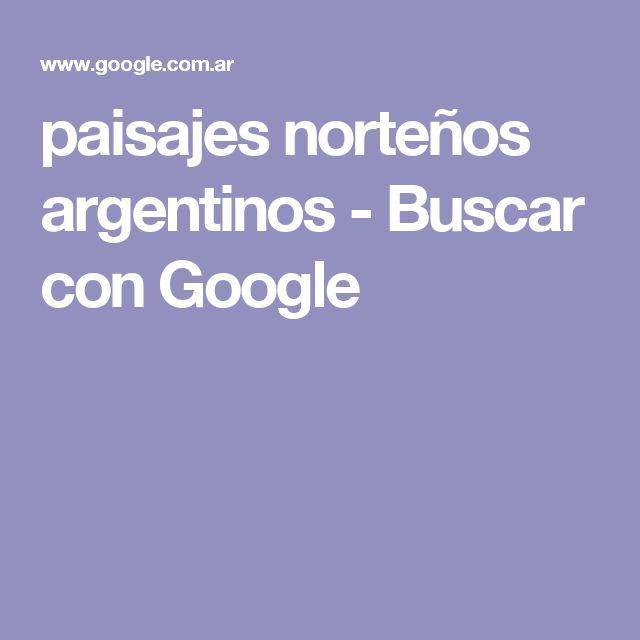 paisajes norteños argentinos - Buscar con Google