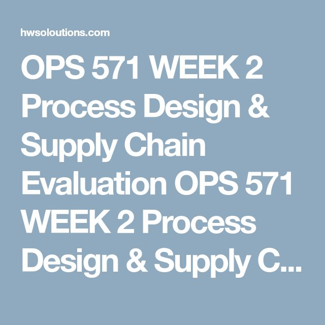OPS 571 WEEK 2 Process Design & Supply Chain Evaluation OPS 571 WEEK 2 Process Design & Supply Chain Evaluation OPS 571 WEEK 2 Process Design & Supply Chain Evaluation OPS 571 WEEK 2 Process Design & Supply Chain Evaluation  Select a company with which you are familiar. This could be your place of employment, a place you would like to work, or a business you frequent.  Create a 14-slide presentation in which you analyze and evaluate the current state of the selected company's supply chain…