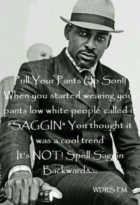 """Spell """"saggin"""" backwards..."""