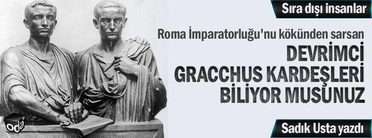 Sadık Usta yazdı: Roma İmparatorluğu'nu kökünden sarsan devrimci Gracchus kardeşleri biliyor musunuz