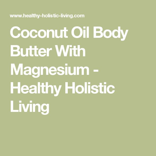 Coconut Oil Body Butter With Magnesium - Healthy Holistic Living