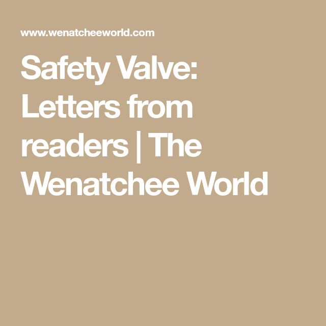 Safety Valve: Letters from readers | The Wenatchee World