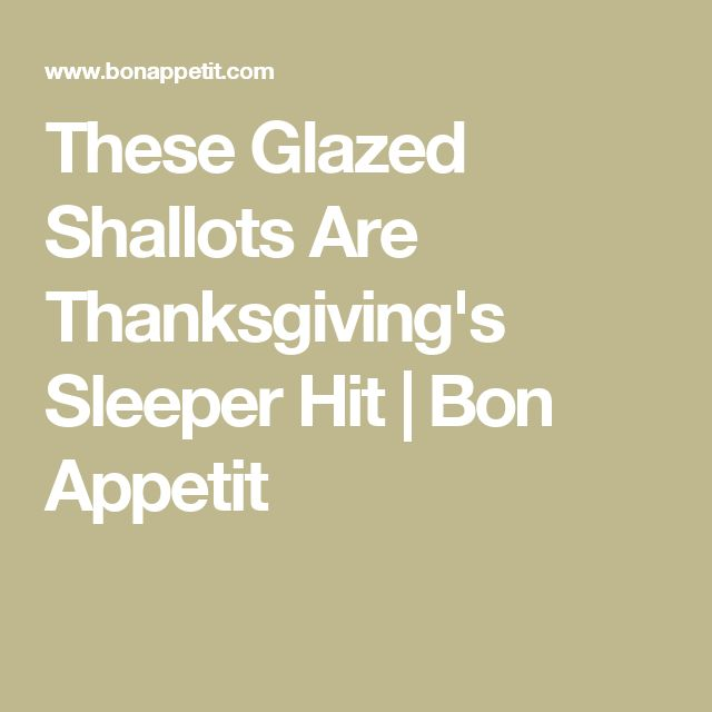 These Glazed Shallots Are Thanksgiving's Sleeper Hit | Bon Appetit