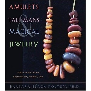 Amulets, Talismans, And Magical Jewelry: A Way To The Unseen, Everpresent, Almighty God. Barbara Black Koltuv (Author)