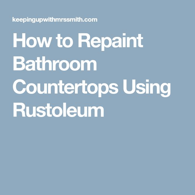How to Repaint Bathroom Countertops Using Rustoleum