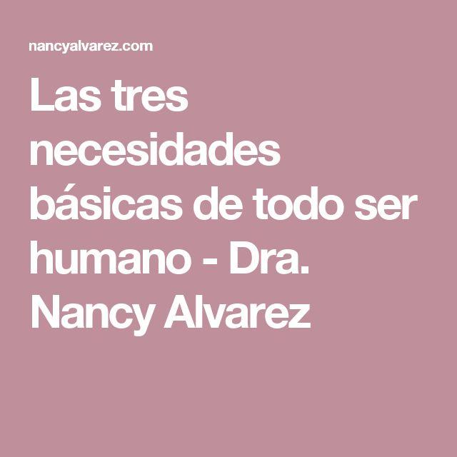 Las tres necesidades básicas de todo ser humano - Dra. Nancy Alvarez