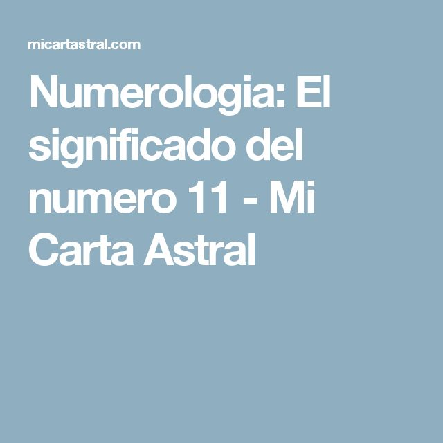 Numerologia: El significado del numero 11 - Mi Carta Astral